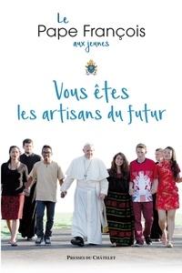 Jorge Mario Bergoglio Pape François et Francois Pape - Vous êtes les artisans du futur.