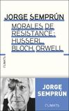 Jorge Semprun - Le métier d'homme - Husserl, Bloch, Orwell : morales de résistance.