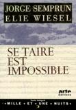 Jorge Semprun et Elie Wiesel - Se taire est impossible.