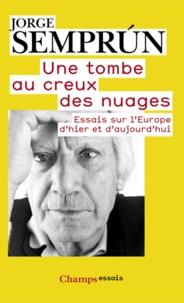 Jorge Semprun - Une tombe au creux des nuages - Essais sur l'Europe d'hier et d'aujourd'hui.