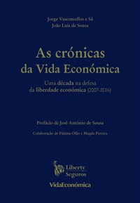 Jorge Vasconcellos e Sá et João Luís de Sousa - As Crónicas da Vida Económica - Uma década na defesa da liberdade económica (2007-2016).