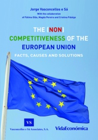Jorge Vasconcellos e Sá - The (NON) Competitiveness of the European Union - Facts, Causes and Solutions.