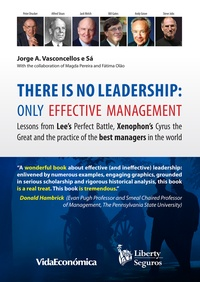 Jorge Vasconcellos e Sá - There is no leadership: only effective management - Lessons from Lee's Perfect Battle, Xenophon's Cyrus the Great and the practice of the best managers in the world.