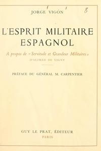 """Jorge Vigón et Marcel Carpentier - L'esprit militaire espagnol - À propos de """"Servitude et grandeur militaires"""" d'Alfred de Vigny."""