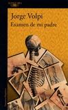 Jorge Volpi - Examen de mi padre - Diez lecciones de anatomia comparada.