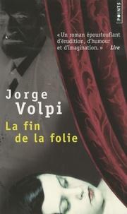 Jorge Volpi - La fin de la folie.