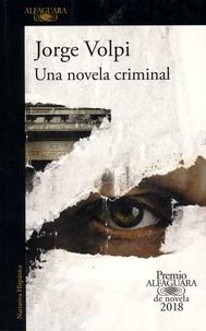 Jorge Volpi - Una novela criminal.