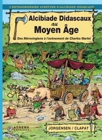 Jorgensen et  Clapat - Alcibiade Didascaux au Moyen Âge – Tome I - Des Mérovingiens à l'avènement de Charles Martel.