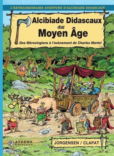 Alcibiade Didascaux au Moyen Âge – Tome I. Des Mérovingiens à l'avènement de Charles Martel