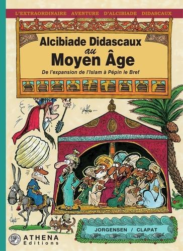Alcibiade Didascaux au Moyen Âge – Tome II. De l'expansion de l'Islam à Pépin le Bref