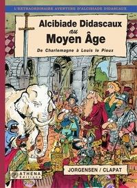 Jorgensen et  Clapat - Alcibiade Didascaux au Moyen Âge – Tome  III - De Charlemagne à Louis le Pieux.