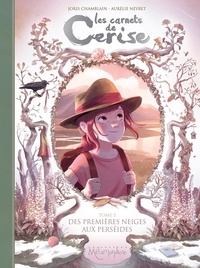 Joris Chamblain et Aurélie Neyret - Les carnets de Cerise Tome 5 : Des premières neiges aux perséides.