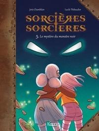 Lucile Thibaudier et Joris Chamblain - Sorcières Sorcières BD T05 - Le Mystère du monstre noir.