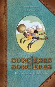 Joris Chamblain et Lucile Thibaudier - Sorcières Sorcières T01 - Le Mystère du jeteur de sorts.