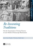 Joris corin Heyder et Christine Seidel - Re-Inventing Traditions - On the Transmission of Artistic Patterns in Late Medieval Manuscript Illumination.