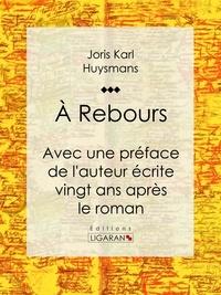 Joris Karl Huysmans et  Ligaran - A Rebours - Avec une préface de l'auteur écrite vingt ans après le roman.