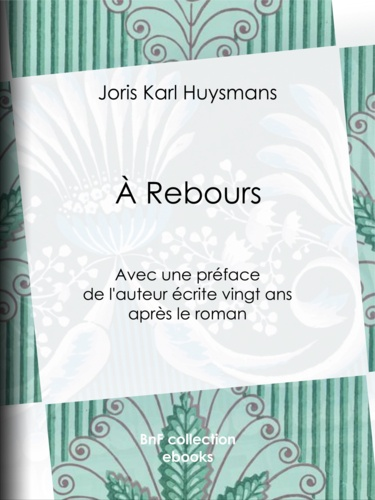 A Rebours. Avec une préface de l'auteur écrite vingt ans après le roman