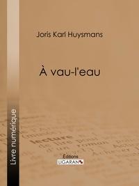 Joris Karl Huysmans et  Ligaran - A vau-l'eau.