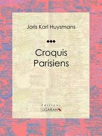 Joris Karl Huysmans et  Ligaran - Croquis Parisiens - Recueil de poèmes.