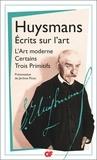 Joris-Karl Huysmans - Ecrits sur l'art - L'Art moderne ; Certains ; Trois primitifs.