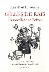 Joris-Karl Huysmans - Gilles de Rais - La sorcellerie en Poitou - Précédé de Gilles de Rais ou le crime parfait.