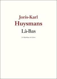 Joris-Karl Huysmans - Là-Bas.