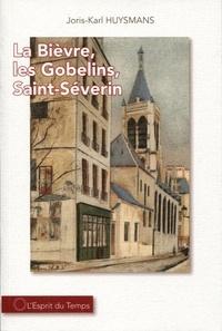 Joris-Karl Huysmans - La Bièvre, les Gobelins, Saint-Severin.