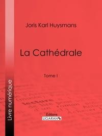Joris Karl Huysmans et  Ligaran - La Cathédrale - Tome I.
