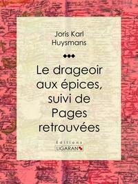 Joris Karl Huysmans et  Ligaran - Le Drageoir aux épices - suivi de Pages retrouvées.