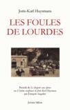 Joris-Karl Huysmans et François Angelier - Les foules de Lourdes - Précédé de Le drageoir aux épines ou L'intime souffrance de Joris-Karl Huysmans.