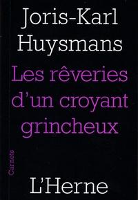 Joris-Karl Huysmans - Les rêveries d'un croyant grincheux - Suivi de Joris-Karl Huysmans et Biographie.
