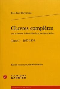 Joris-Karl Huysmans - Oeuvres complètes - Tome 1 (1867-1879).