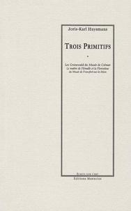 Joris-Karl Huysmans - Trois primitifs.