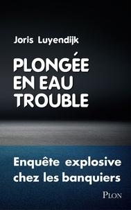 Joris Luyendijk - Plongée en eau trouble - Enquête explosive chez les banquiers.