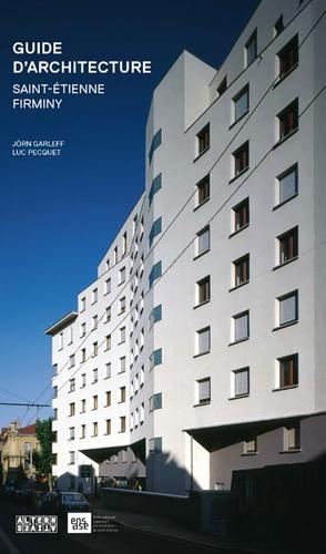 Jörn Garleff et Luc Pecquet - Guide d'architecture - Saint-Etienne/Firminy.