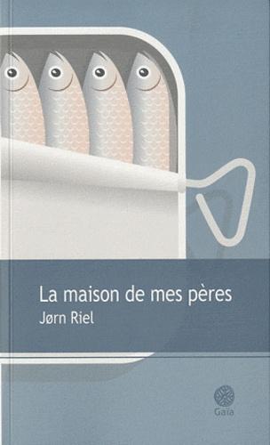 Jorn Riel - La maison de mes pères.
