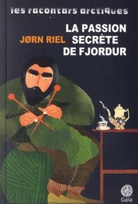 Jorn Riel - Les racontars arctiques  : La passion secrète de Fjordur - Et autres racontars.