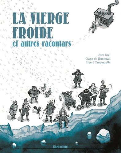 Jorn Riel et Gwen de Bonneval - Les racontars arctiques  : La vierge froide et autres racontars.