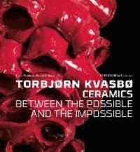 Jorunn Veiteberg - Torbjørn Kvasbø - Ceramics - Between the Possible and the Impossible.