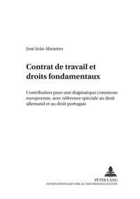Jos joao Abrantes - Contrat de travail et droits fondamentaux - Contribution à une dogmatique commune européenne, avec référence spéciale au droit allemand et au droit portugais.