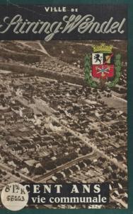 Jos. Lang et Jean Laporte - Cent ans de vie communale, 1857-1957 - Stiring-Wendel, Moselle.