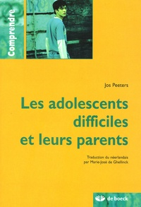 Jos Peeters - Les adolescents difficiles et leurs parents.