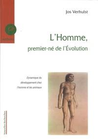 Jos Verhulst - L'Homme, premier-né de l'Evolution - Dynamique du développement chez l'homme et les animaux.