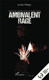 Ambivalent rage - Youth Gangs and Urban Protest in Conakry, Guinea.pdf
