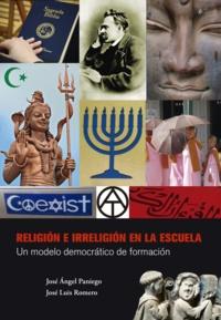 José Ángel Paniego et José Luis Romero - Religión e irreligión en la escuela - Un modelo democrático de formación.
