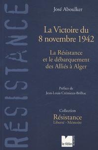 José Aboulker - La Victoire de 8 novembre 1942 - La Résistance et le débarquement des Alliés à Alger.