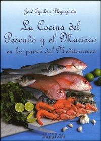 José Aguilera Pleguezuelo - La cocina del pescado y el marisco en los paises del Mediterraneo.