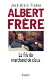 José-Alain Fralon - Albert Frère - Le fils du marchand de clous.