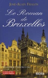 José-Alain Fralon - Le Roman de Bruxelles.