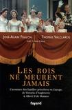 José-Alain Fralon et Thomas Valclaren - Les rois ne meurent jamais - L'aventure des familles princières en Europe, de Victoria d'Angleterre à Albert II de Monaco.